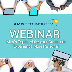AMC Technology Webinar May Make Your Customer Experience More Personal